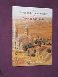 The Sacred and Profane History of Bury St. Edmunds