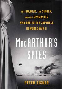 MacArthur's Spies.   The Soldier, The Singer, and the Spymaster Who Defied the Japanese in World War II