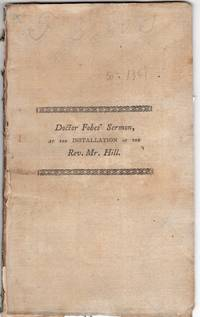 A sermon, preached at the installation of the Rev. John Hill : over the First Church and Congregation in Rehoboth, September 22, 1802