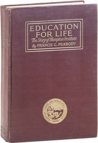 Education for Life: The Story of Hampton Institute. Told in Connection with the Fiftieth Anniversary of the Foundation of the School by  Francis Greenwood PEABODY - First Edition - 1919 - from Lorne Bair Rare Books and Biblio.com
