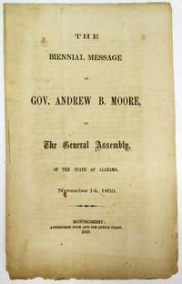 THE BIENNIAL MESSAGE OF GOV. ANDREW B. MOORE, TO THE GENERAL ASSEMBLY, OF THE STATE OF ALABAMA, NOVEMBER 14, 1859