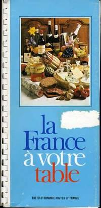 LA FRANCE A VOTRE TABLE-THE GASTRONOMIC ROUTES OF FRANCE
