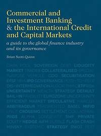 Commercial and Investment Banking and the International Credit and Capital Markets: A Guide to...