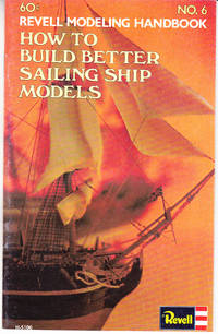 How to Build Better Sailing Ship Models: Revell Modeling Handbook No. 6