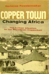 Copper Town:  Changing Africa, the Human Situation on the Rhodesian  Copperbelt