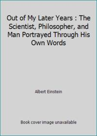 Out of My Later Years : The Scientist, Philosopher, and Man Portrayed Through His Own Words