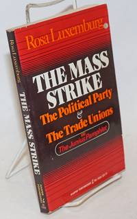 The mass strike; The Political Party and the Trade Unions; and The Junius Pamphlet