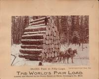 36,055 Feet in Fifty Logs. the World's Fair Load. Loaded and Hauled by the  Nester Estate At Ewen, Ontonagon Co. , Mich. [1893]