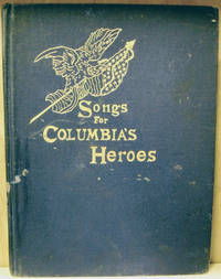 Songs for Columbia\'s Heroes:  War Poems for 1898