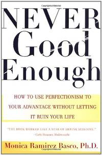 Never Good Enough: How to use Perfectionism to your Advantage without Letting it ruin your: How...