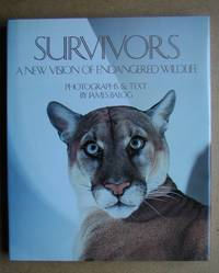 Survivors: A New Vision of Endangered Wildlife. by  James. Photographs & Text By Balog - First Edition - 1990 - from N. G. Lawrie Books. (SKU: 46782)