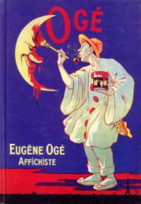 Eugène Ogé. Affichiste 1861 - 1936