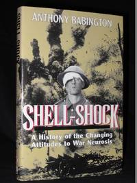Shell-Shock: A History of the Changing Attitudes to War Neurosis