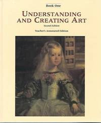 Understanding And Creating Art, Book One Teacher's Annotated Edition