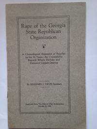 Rape of the Georgia State Republican Organization: A Chronological Statement of Regularity for 56 Years - An Unassailable Record Which Perfidy and Dishonor Cannot Destroy.