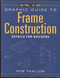 Graphic Guide to Frame Construction ;  Third Edition, Revised and Updated   For Pros By Pros  Third Edition, Revised and Updated