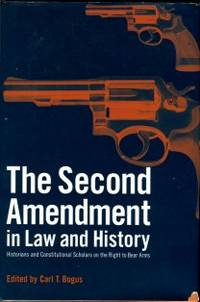 The Second Amendment In Law And History: Historians And Constitutional Scholars On The Right To Bear Arms
