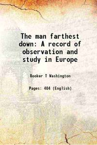 The man farthest down A record of observation and study in Europe 1912