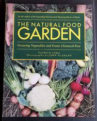 The Natural Food Garden. Growing Fruits and Vegetables Chemical-Free. by  Patrick Lima - Paperback - First Edition - 1992 - from Ravenroost Books (SKU: 2596)