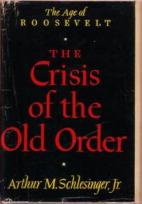 The Age of Roosevelt:  The Crisis of the Old Order, 1919-1933