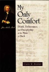 My Only Comfort. Death, Deliverance, and Discipleship in the Music of Bach