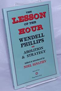image of The lesson of the hour. Wendell Phillips on abolition_strategy, edited_introduced by Noel Ignatiev
