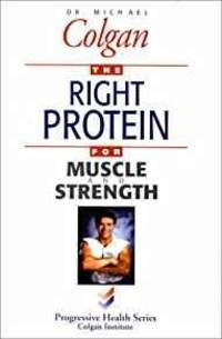 THE RIGHT PROTEIN FOR MUSCLE AND STRENGTH (PROGRESSIVE HEALTH SERIES)