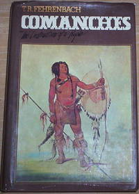 Comanches. The Destruction of a People. by  T R Fehrenbach - First Edition - from Thylacine Fine Books and Biblio.com