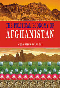 THE POLITICAL ECONOMY OF AFGHANISTAN by MUSA KHAN JALALZAI - Hardcover - 2003 - from Sang-e-Meel Publications (SKU: Biblio432)