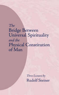image of The Bridge Between Universal Spirituality and the Physical Constitution of Man