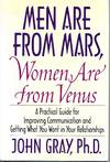"""""""Men Are from Mars, Women Are from Venus: A Practical Guide for Improving Communication and Getting What You Want in Your Relationships"""""""
