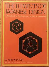 The Elements of Japanese Design: A Handbook of  Family Crests, Heraldry & Symbolism by John W Dower - 1971