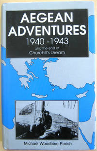 Aegean Adventures 1940-1943 and the end of Churchill's Dream by  Michael Woodbine Parish - Hardcover - from West of Eden Books (SKU: 10746)