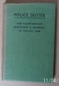 Police Duties. 200 Examination Questions & Answers in Police Law.