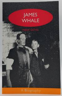 James Whale: A Biography or The Would-be Gentleman
