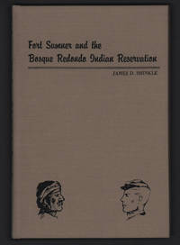 Fort Sumner and the Bosque Redondo Indian Reservation by James D. Shinkle - 1965