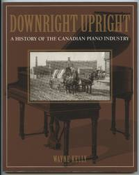 image of Downright Upright: A History of the Canadian Piano Industry