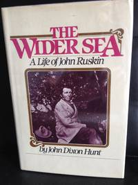 The Wider Sea: A Life of John Ruskin