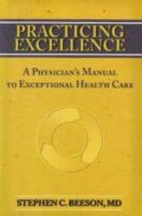 Practicing Excellence : A Physician's Manual to Exceptional Health Care