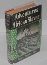 image of Adventures of an African slaver; being a true account of the life of Captain Theodore Canot, trader in gold, ivory_slaves on the coast of Guinea: his own story as told in the year 1854 to Brantz Mayer_now edited with an introduction by Malcolm Cowley