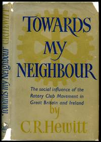 Towards My Neighbour; The Social Influence of the Rotary Club Movement in Great Britain and Ireland