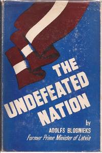 The Undefeated Nation by  Adolfs (Former Prime Minister of Latvia) *SIGNED by author* Blodnieks - Signed First Edition - 1960 - from Ed Conroy Bookseller and Biblio.com