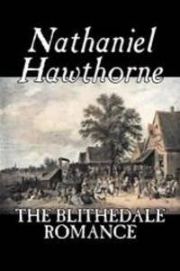 image of The Blithedale Romance by Nathaniel Hawthorne, Fiction, Classics, Fairy Tales, Folk Tales, Legends & Mythology