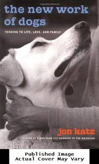 image of The New Work of Dogs: Tending to Life, Love, and Family