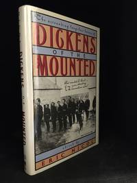 Dickens of the Mounted; The Astounding Long-Lost Letters of Inspector F. Dickens NWMP 1874-1886