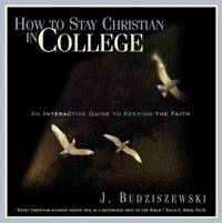 image of How to Stay Christian in College : An Interactive Guide to Keeping the Faith