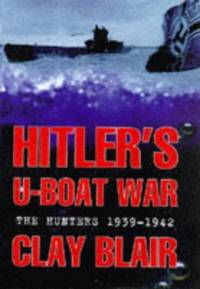 Hitler's U-Boat War: The Hunters 1939-1942 by Blair, Clay