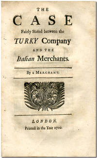 THE CASE FAIRLY STATED BETWEEN THE TURKY COMPANY AND THE ITALIAN MERCHANTS.  By a Merchant