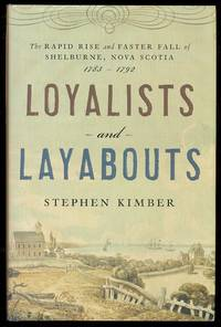 image of LOYALISTS AND LAYABOUTS.  THE RAPID RISE AND FASTER FALL OF SHELBURNE, NOVA SCOTIA:  1783-1792.