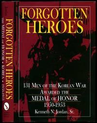 Forgotten Heroes: 131 Men of the Korean War Awarded The Medal of Honor 1950-1953